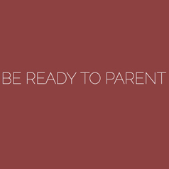 Be Ready To Parent